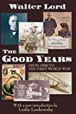 The Good Years : From 1900 to the First World War, Lord, Walter, 1412818303