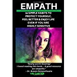 Empath: 16 Simple Habits To Protect Yourself, Feel Better & Enjoy Life Even If You Are Highly Sensitive: Secrets To Thrive As An Empath (Empath Survival Guide)