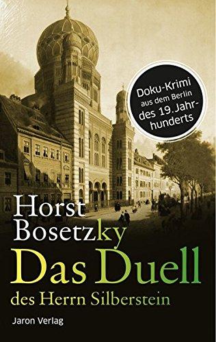 Das Duell des Herrn Silberstein: Roman. Doku-Krimi aus dem Berlin des 19. Jahrhunderts