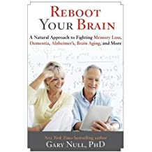 Reboot Your Brain: A Natural Approach to Fight Memory Loss, Dementia,