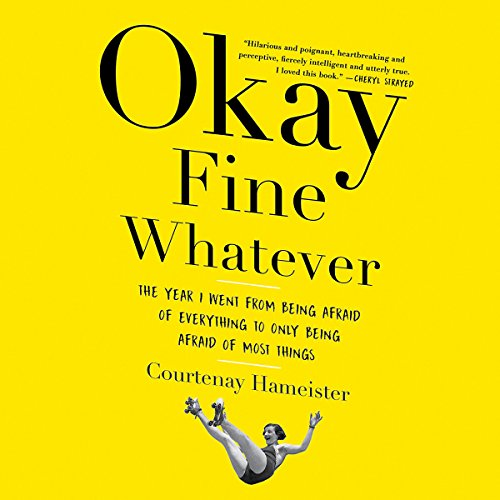 Okay Fine Whatever: The Year I Went from Being Afraid of Everything to Only Being Afraid of Most Things by Hachette Audio