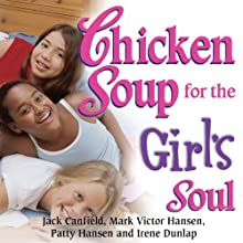 Chicken Soup for the Girl's Soul: Real Stories by Real Girls About Real Stuff Audiobook by Jack Canfield, Mark Victor Hansen Narrated by Casey Holloway