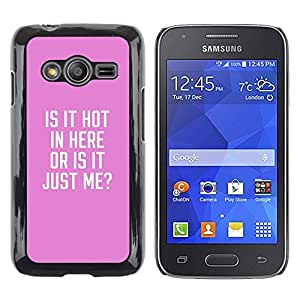 Be Good Phone Accessory // Dura Cáscara cubierta Protectora Caso Carcasa Funda de Protección para Samsung Galaxy Ace 4 G313 SM-G313F // is it hot in here funny quote text pink