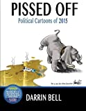Pissed Off: Political Cartoons of 2015 (Darrin Bell Political cartoons) (Volume 2)