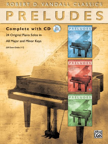 Original Complete Music Piano (Preludes Complete: 24 Original Piano Solos in All Major and Minor Keys, Book & CD (Robert D. Vandall Classics))