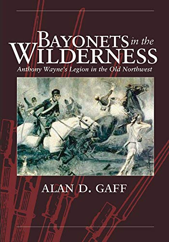 Bayonets in the Wilderness: Anthony Wayne's Legion in the Old Northwest (Campaigns and Commanders Series)