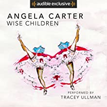 Wise Children Audiobook by Angela Carter Narrated by Tracey Ullman