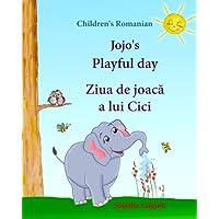 Children's Romanian: Jojo's Playful Day. Ziua de joaca a lui Cici: Children's English-Romanian Picture book (Bilingual Edition),(Romanian Edition). ... picture books for children. Jojo series)