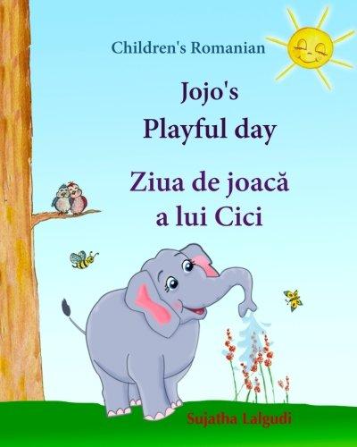 Children's Romanian: Jojo's Playful Day. Ziua de joaca a lui Cici: Children's English-Romanian Picture book (Bilingual Edition),(Romanian Edition). … books for children. Jojo series) (Volume 1)