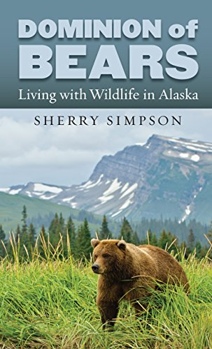 - Dominion of Bears: Living with Wildlife in Alaska