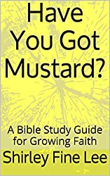 Have You Got Mustard?: A Bible Study Guide for Growing Faith