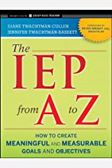 The IEP from A to Z: How to Create Meaningful and Measurable Goals and Objectives Kindle Edition