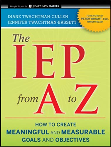 Amazon the iep from a to z how to create meaningful and amazon the iep from a to z how to create meaningful and measurable goals and objectives ebook diane twachtman cullen jennifer twachtman bassett fandeluxe Images