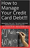 "How to Manage Your Credit Card Debt!!!: Money Basics; Part 2 of 8 -""The trick to Credit Cards, minimum payments, interest rates etc."" (Accounting Basics)"