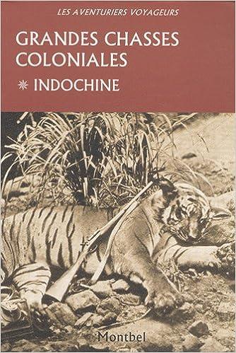 Livre gratuits en ligne Grandes chasses coloniales : Tome 1, Indochine epub, pdf