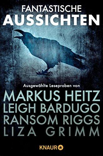 Fantastische Aussichten: Fantasy & Science Fiction bei Knaur: Ausgewählte Leseproben von Markus Heitz, Leigh Bardugo, Ransom Riggs,  Guillermo del Toro, Liza Grimm u.v.m. (German Edition)