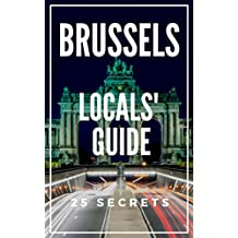 Brussels 25 Secrets - The Locals Travel Guide  For Your Trip to Brussels 2019: Skip the tourist traps and explore like a local