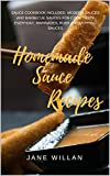Homemade Sauce Recipes: Sauce Cookbook Included Modern Sauces and Barbecue Sauces for Cook Teasty Everyday, Marinades, Rubs and Mopping Sauces (Sauce Series 2)
