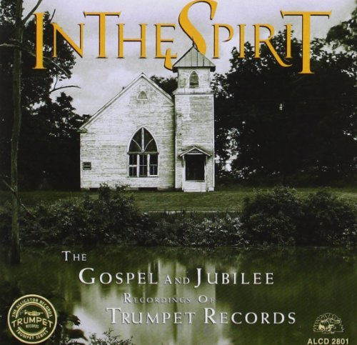 In the Spirit - The Gospel and Jubilee Recordings of Trumpet Records by Various Artists (1994-05-31)