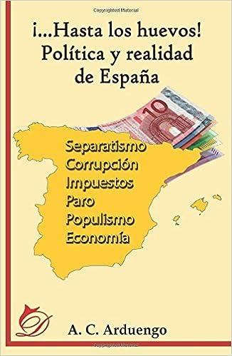 Hasta los huevos! Política y realidad de España: Amazon.es: Cuesta Arduengo, Alfonso: Libros