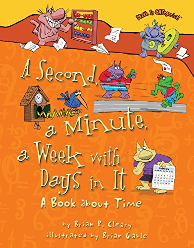 A Second, a Minute, a Week with Days in It: A Book about Time (Math Is CATegorical (Help Kids Tackle)