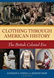 Clothing Through American History, Madelyn C. Shaw and Kathleen A. Staples, 0313335931