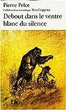 Sous le vent du monde, tome 3 : Debout dans le ventre blanc du silence par Pelot
