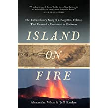 Island on Fire: The Extraordinary Story of a Forgotten Volcano That Covered a Continent in Darkness