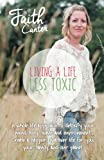 Living a Life Less Toxic: The Whole Life Approach to Detoxifying your Mind, Body, Home, and Environment. Create a Happier, Healthier Life for You, Your Family and Our Planet.