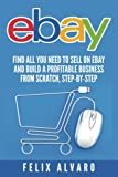 eBay: Find All You Need To Sell on eBay and Build a Profitable Business (eBay Series)