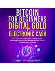 Bitcoin for Beginners - Digital Gold & Electronic Cash: The Decentralized Revolution of BTC, Bitcoin Cash (BCH), Blockchain Technology, Mining / Forks + Cryptocurrency Investing