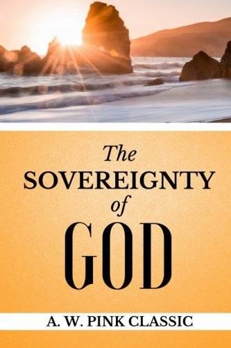 A. W. Pink Classic: Sovereignty of God (The Attributes of God)