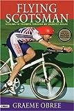 Flying Scotsman : Cycling to Triumph Through My Darkest Hours