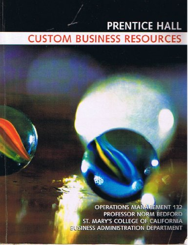 Prentice Hall: Custom Business Resources Operations Management 132, Professor Norm Bedford, St. Mary's College of Califo