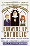 img - for Growing Up Catholic: The Millennium Edition: An Infinitely Funny Guide for the Faithful, the Fallen and Everyone In-Between book / textbook / text book