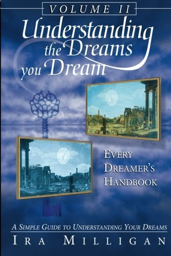 Understanding the Dreams you Dream Vol. 2 Every Dreamers Handbook by Milligan, Ira [Destiny Image,2005] (Paperback) Revised edition