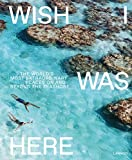 Download Wish I Was Here: The World's Most Extraordinary Places on and Beyond the Seashore in PDF ePUB Free Online