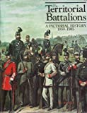 The Territorial Battalions, 1859-1985, Westlake, Ray and Goldsmid, James D., 0946771685