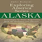 Alaska: Travelogue by State, Experience Both the Ordinary and Obscure | Amber Richards