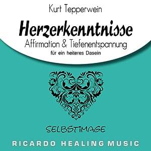 Selbstimage: Affirmation & Tiefenentspannung für ein heiteres Dasein (Herzerkenntnisse) Hörbuch