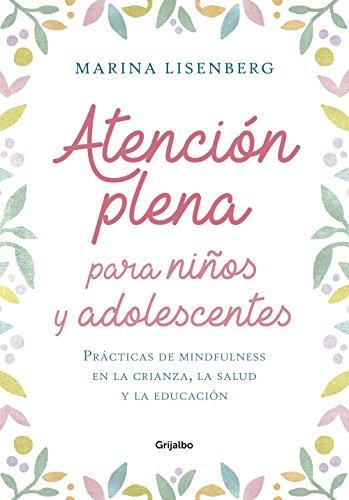 Atención plena para niños y adolescentes: Prácticas de mindfulness en la crianza, la salud y la educación (Spanish Edition) by [Lisenberg, Marina]