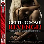 Getting Some Revenge!: Once Betrayed Is Twice Sexy!: Ten Revenge Sex Erotica Stories | Lora Lane,Sara Scott,Jessica Silver,Sadie Woods,Ellie North,Diana Dare,Nora Walker,Janie Draper