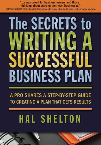The Secrets to Writing a Successful Business Plan: A Pro Shares a Step-By-Step Guide to Creating a Plan That Gets Result