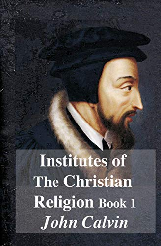 Institutes Of The Christian Religion Book 1 Kindle Edition By John