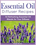 Essential Oil Blend Recipes Essential Oil Diffuser Recipes: 54 Refreshing Essential Oil Blends for Your Diffuser