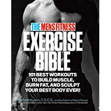 The Men's Fitness Exercise Bible: 101 Best Workouts To Build Muscle, Burn Fat and Sculpt Your Best Body Ever!