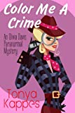 A COZY MURDER MYSTERY:Color Me A Crime (A Women Mystery Sleuth) (An Olivia Davis Paranormal Mystery) (An Olivia Davis Paranormal Mini-Mystery Book 2)