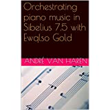 """Orchestrating piano music in Sibelius 7.5 with EWQLSO Gold: Including the orchestral score """"Indwellings"""""""