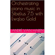 "Orchestrating piano music in Sibelius 7.5 with EWQLSO Gold: Including the orchestral score ""Indwellings"""