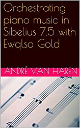 Orchestrating piano music in Sibelius 7.5 with EWQLSO Gold: Including the orchestral score